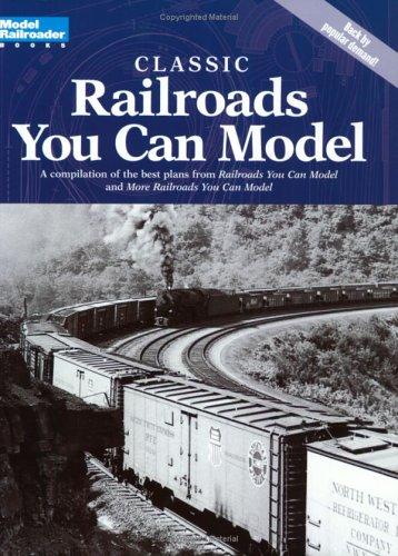 Classic Railroads You Can Model (Model Railroader Books)