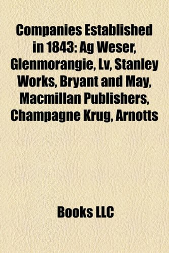 companies-established-in-1843-ag-weser-glenmorangie-lv-stanley-works-bryant-and-may-macmillan-publis