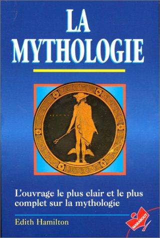 La mythologie. Ses dieux, ses hros, ses lgendes