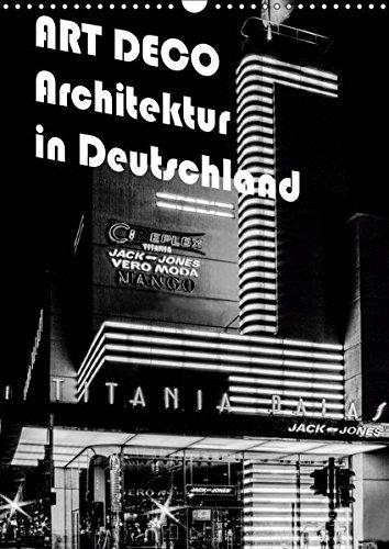ART DECO Architektur in Deutschland (Wandkalender 2019 DIN A3 hoch): Ein wunderbarer Überblick...