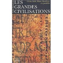 Les grandes civilisations. Chine, Inde, Islam, Occident : un parallèle