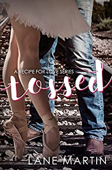Tossed: A Recipe for Love Novella by [Martin, Lane]