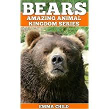 BEARS: Fun Facts and Amazing Photos of Animals in Nature (Amazing Animal Kingdom Book 7)