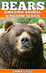 BEARS: Fun Facts and Amazing Photos of Animals in Nature (Amazing Animal Kingdom Book 7) (English Edition)
