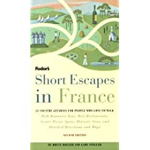 Short Escapes In France, 2nd Edition: 25 Country Getaways for People Who Love to Walk: 25 Trips to Places Tourists Never See (Fodor's Short Escapes in France)