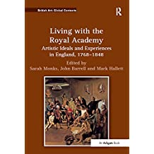 """Living with the Royal Academy: """"Artistic Ideals and Experiences in England, 1768?848                                                                   ...                                            """""""
