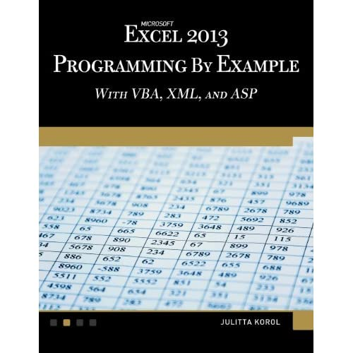 Microsoft Excel 2013: Programming by example with VBA, XML, and ASP (Computer Science) by Julitta Korol(2014-03-21)