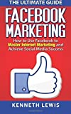 Facebook Marketing: How to Use Facebook to Master Internet Marketing and Achieve: *FREE BONUS of 'SEO 2016' Included!* (Business Marketing, Online Business) by Kenneth Lewis (2015-12-06)