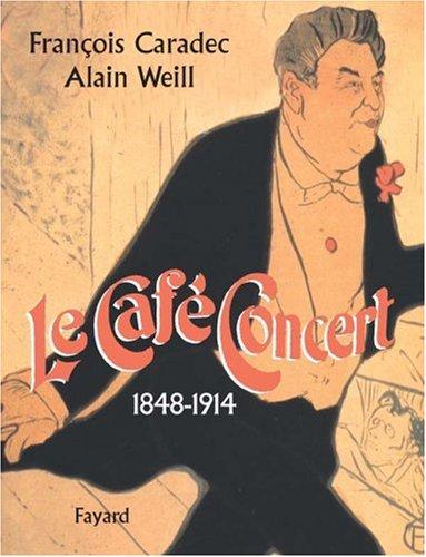 Le café-concert (1848-1914) par François Caradec, Alain Weill