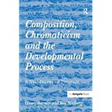 Composition, Chromaticism and the Developmental Process: A New Theory of Tonality