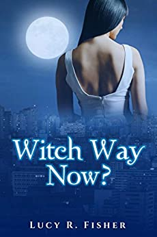 Witch Way Now?: A Paranormal Romance by [Fisher, Lucy R.]