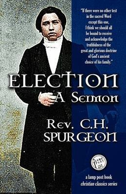 [(Election : A Sermon)] [By (author) Charles Haddon Spurgeon ] published on (April, 2009)