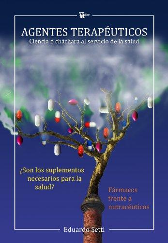 AGENTES TERAPÉUTICOS: Ciencia o cháchara al servicio de la salud por Eduardo Setti