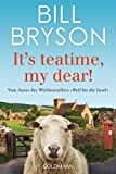 It?s teatime, my dear! - Bill Bryson
