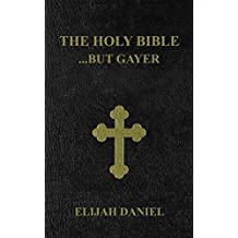 The Holy Bible...but gayer: Elijah Daniel Version (EDV) (English Edition)