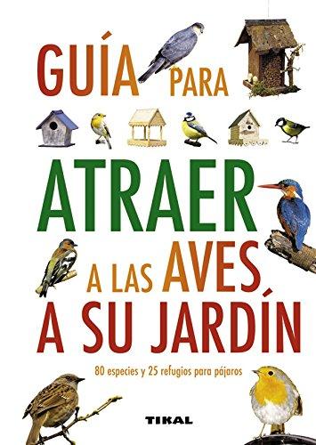 Guia Para Atraer  A Las Aves A Su Jardín (Guías Practicas) por Jen (dir.) Green