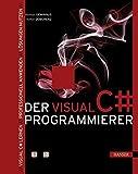 Der Visual C#-Programmierer: Visual C# lernen - Professionell anwenden - Lösungen nutzen