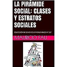 LA PIRÁMIDE SOCIAL: CLASES Y ESTRATOS SOCIALES: COLECCIÓN RESÚMENES UNIVERSITARIOS Nº 337