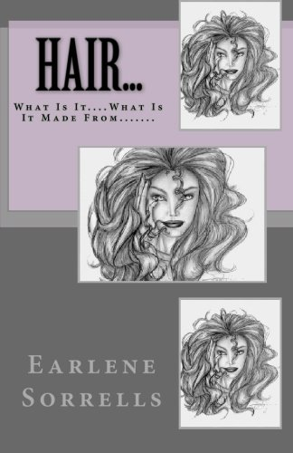 Hair.What Is It.What Is It Made From.: Volume 1 por Earlene Sorrells