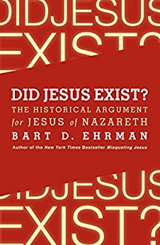 Did Jesus Exist?: The Historical Argument for Jesus of Nazareth by [Ehrman, Bart D.]