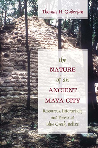 The Nature of an Ancient Maya City: Resources, Interaction, and Power at Blue Creek, Belize (Caribbean Archaeology and Ethnohistory) (English Edition)