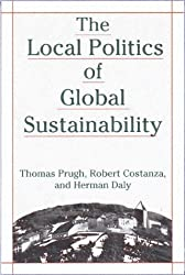 The Local Politics of Global Sustainability by Thomas Prugh (1999-12-01)