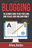 Blogging: The Ultimate Guide To Help You Learn How To Blog Enjoy And Earn From It (Make Money Online, Band 2)
