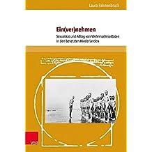 Ein(ver)nehmen: Sexualität und Alltag von Wehrmachtsoldaten in den besetzten Niederlanden (L'Homme Schriften / Reihe zur Feministischen Geschichtswissenschaft)