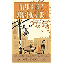 Murder Of A Working Ghost: A Cozy Mystery to make you dance for joy (The Dancing Detective Series Book 2) (English Edition)