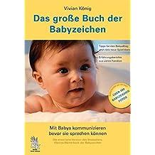 Das große Buch der Babyzeichen: Mit Babys kommunizieren bevor sie sprechen können