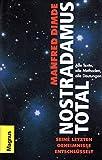 Nostradamus total, Seine letzten Geheimnisse: Alle Texte, alle Methoden, alle Deutungen, Mit Bildtafeln, - manfred dimde