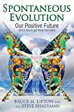 Spontaneous Evolution: Our Positive Future And A Way To Get There From Here by Bruce H. Lipton (2011-02-24)