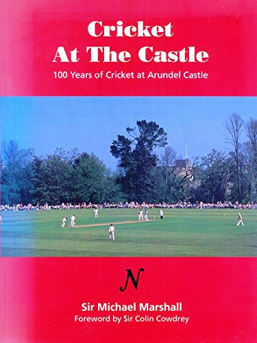 Cricket at the Castle: 100 Years of Cricket at Arundel Castle por Michael Marshall