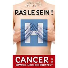 RAS LE SEIN !: Cancer : sommes-nous des cobayes ?