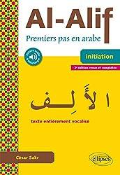 Al-Alif. Premiers pas en arabe - 2e édition revue et complétée.  (Avec fichiers audio et texte vocalisé)
