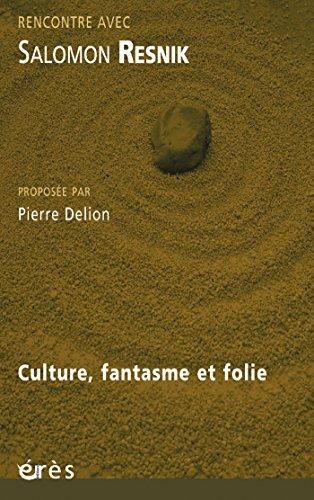 Salomon Resnik: Culture, fantasme et folie