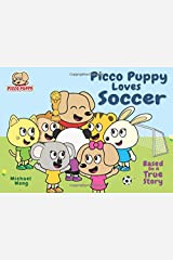 Picco Puppy Loves Soccer: Soccer Book For Kids, 3, 4, 5, 6, 7 Year Olds, Preschoolers, Kindergarteners, Boys & Girls. Short 5 Minute Moral Story Where Picco Learns The Value Of Practice & Perseverance Paperback