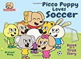 Picco Puppy Loves Soccer: Soccer Book For Kids, 3, 4, 5, 6, 7 Year Olds, Preschoolers, Kindergarteners, Boys & Girls. Short 5 Minute Moral Story Where Picco Learns The Value Of Practice & Perseverance
