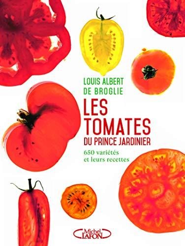 Les tomates du prince jardinier : 650 variétés et leur recettes