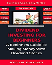 Dividend Investing For Beginners: A Beginners Guide To Making Money With Dividend Stocks