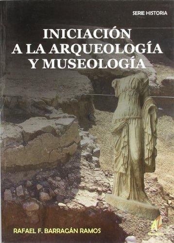 Iniciación A La Arqueología Y Museología