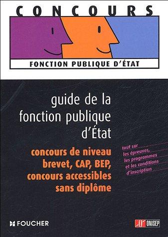 Guide de la fonction publique d'Etat : Concours de niveau brevet, CAP, BEP Concours accessible sans diplôme par Hélène Sénégas