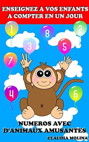 Télécharger en ligne ENSEIGNEZ A VOS ENFANTS A COMPTER EN UN JOUR: NUMEROS AVEC D'ANIMAUX AMUSANTES pdf, epub ebook
