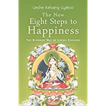 The New Eight Steps to Happiness: The Buddhist Way of Loving Kindness