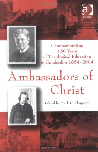 Ambassadors of Christ: Commemoration of 150 Years of Theological Education in Cuddesdon, 1854-2004
