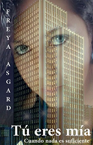 Tú eres mía: Cuando nada es suficiente (Posesión nº 1) por Freya Asgard