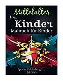 Mittelalter für Kinder: Malbuch für Kinder - Spudtc Publishing Ltd