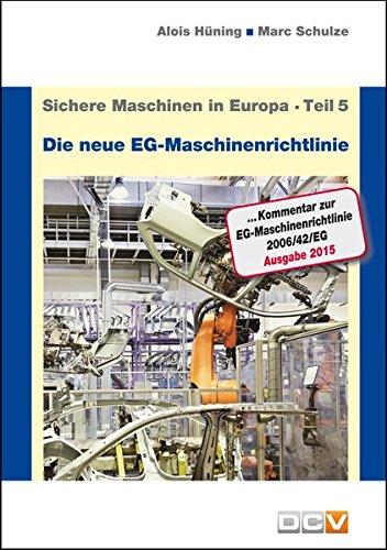 Sichere Maschinen in Europa - Teil 5 - Die neue EG-Maschinenrichtlinie: Kommentar zur EG-Maschinenrichtlinie 2006/42/EG -