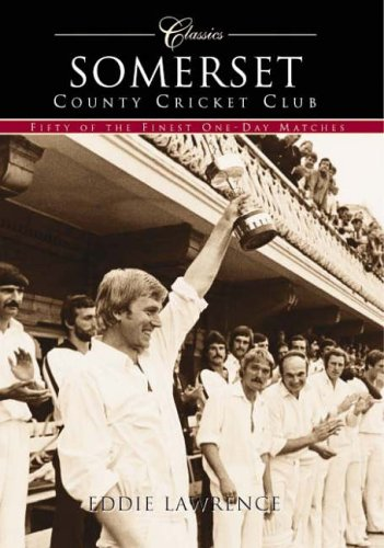 Somerset County Cricket Club (Classic Matches): Fifty Classic One-Day Matches (Archive Photographs S.) por Eddie Lawrence