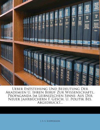 Ueber Entstehung und Bedeutung der Akademien und ihren Beruf zur wissenschaftlichen Propaganda im Leibnitzischen Sinne